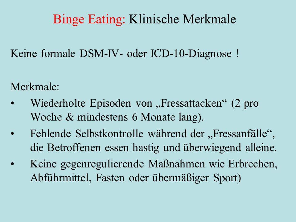 """Binge Eating: Klinische Merkmale Keine formale DSM-IV- oder ICD-10-Diagnose ! Merkmale: Wiederholte Episoden von """"Fressattacken"""" (2 pro Woche & mindes"""