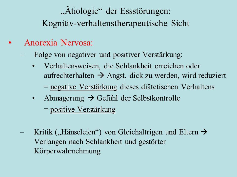 """""""Ätiologie"""" der Essstörungen: Kognitiv-verhaltenstherapeutische Sicht Anorexia Nervosa: –Folge von negativer und positiver Verstärkung: Verhaltensweis"""