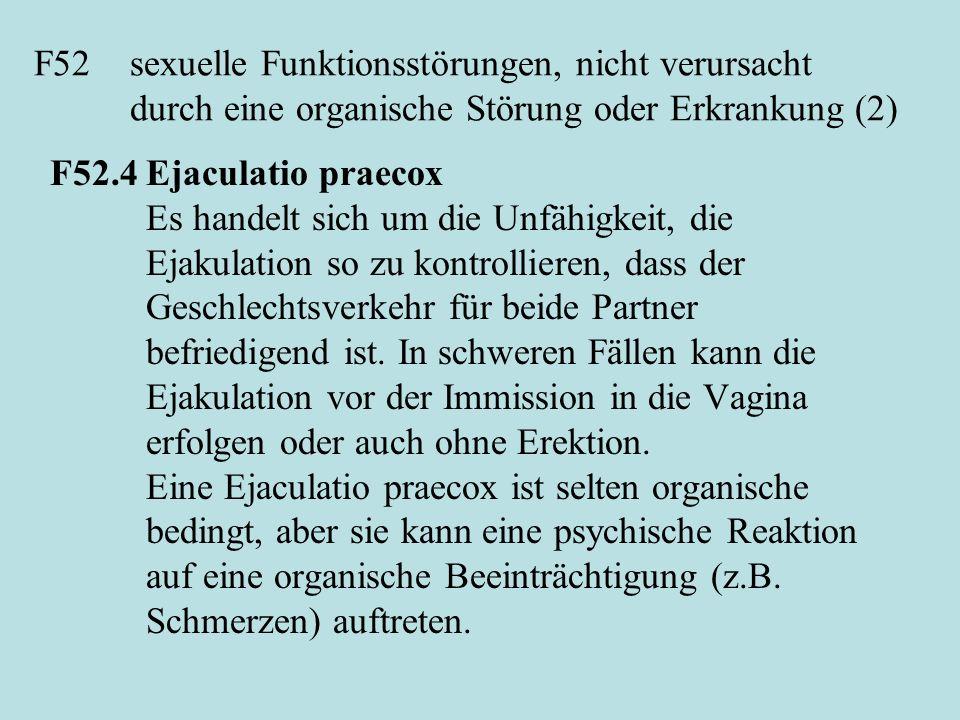 F52sexuelle Funktionsstörungen, nicht verursacht durch eine organische Störung oder Erkrankung (2) F52.4Ejaculatio praecox Es handelt sich um die Unfä