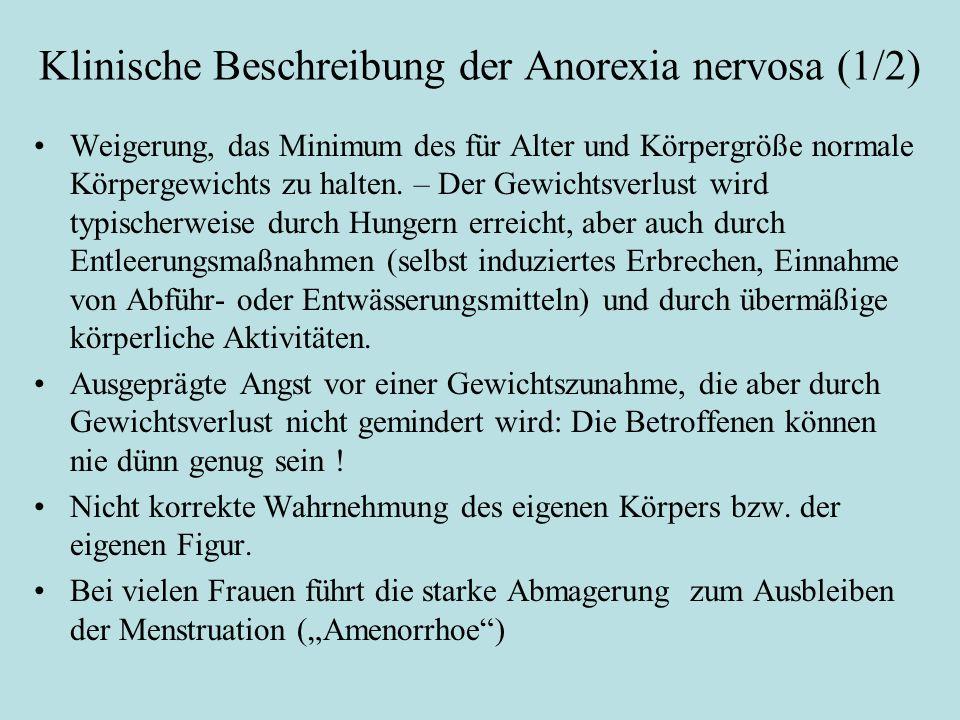Klinische Beschreibung der Anorexia nervosa (1/2) Weigerung, das Minimum des für Alter und Körpergröße normale Körpergewichts zu halten. – Der Gewicht