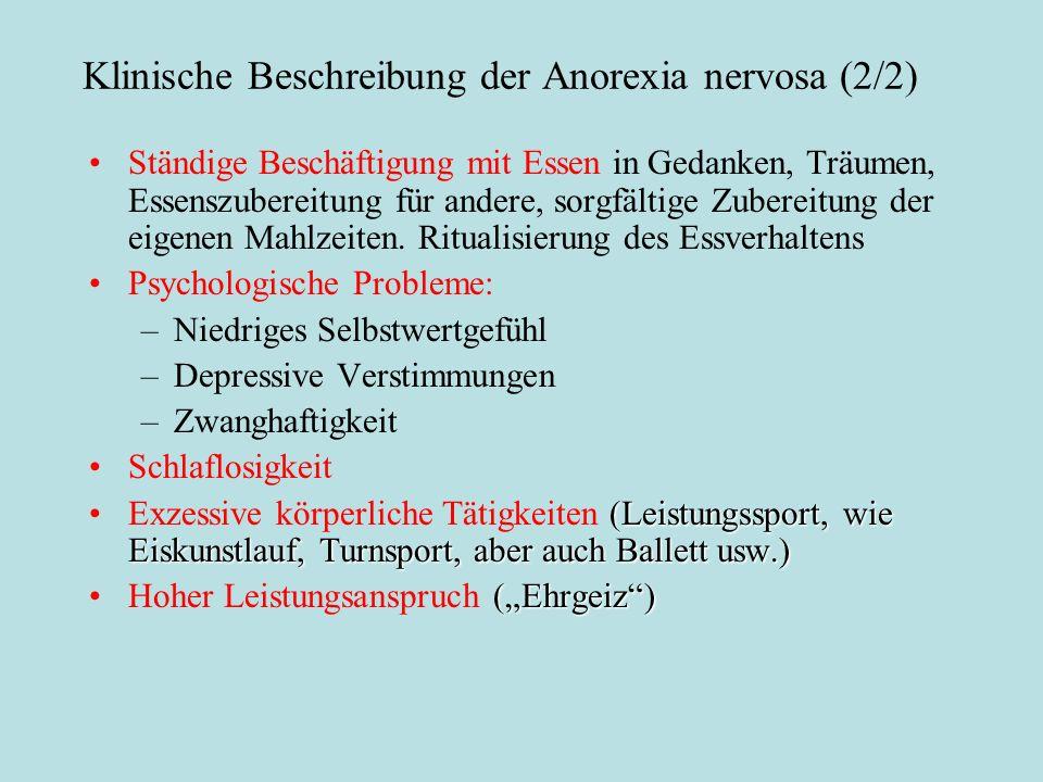 Klinische Beschreibung der Anorexia nervosa (2/2) Ständige Beschäftigung mit Essen in Gedanken, Träumen, Essenszubereitung für andere, sorgfältige Zub