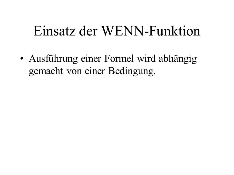Einsatz der WENN-Funktion Ausführung einer Formel wird abhängig gemacht von einer Bedingung.
