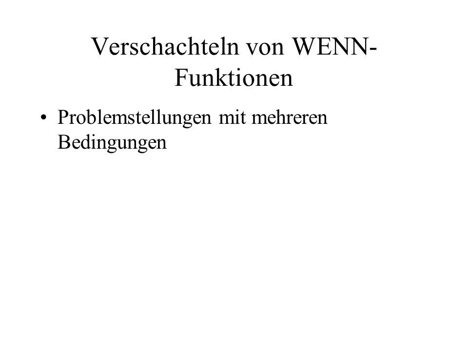 Verschachteln von WENN- Funktionen Problemstellungen mit mehreren Bedingungen