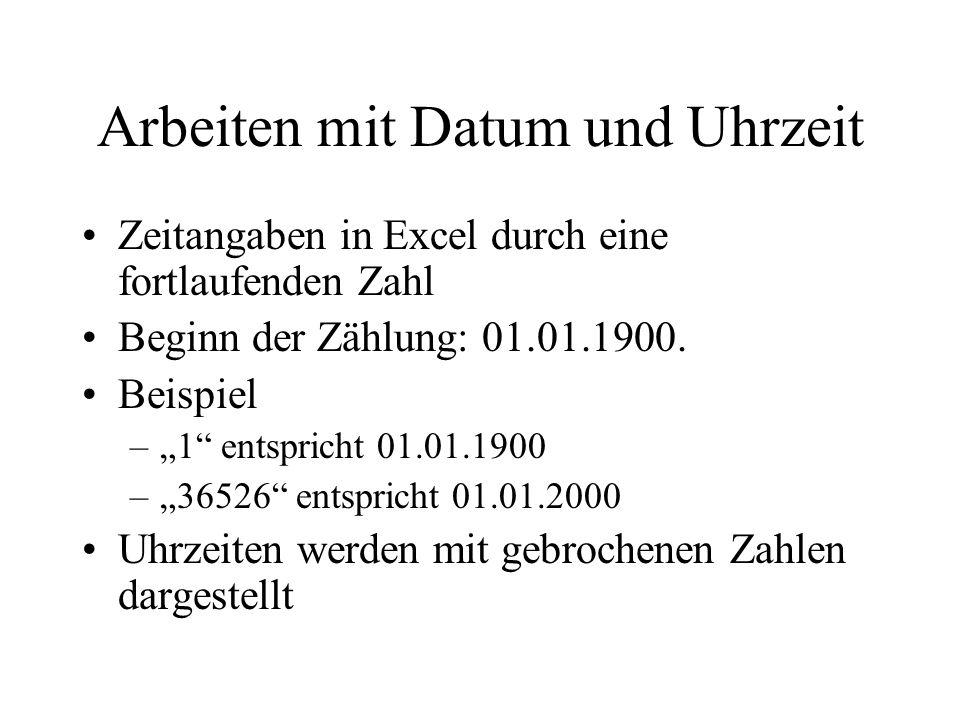 Arbeiten mit Datum und Uhrzeit Zeitangaben in Excel durch eine fortlaufenden Zahl Beginn der Zählung: 01.01.1900.