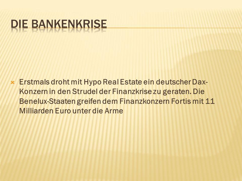  Erstmals droht mit Hypo Real Estate ein deutscher Dax- Konzern in den Strudel der Finanzkrise zu geraten. Die Benelux-Staaten greifen dem Finanzkonz
