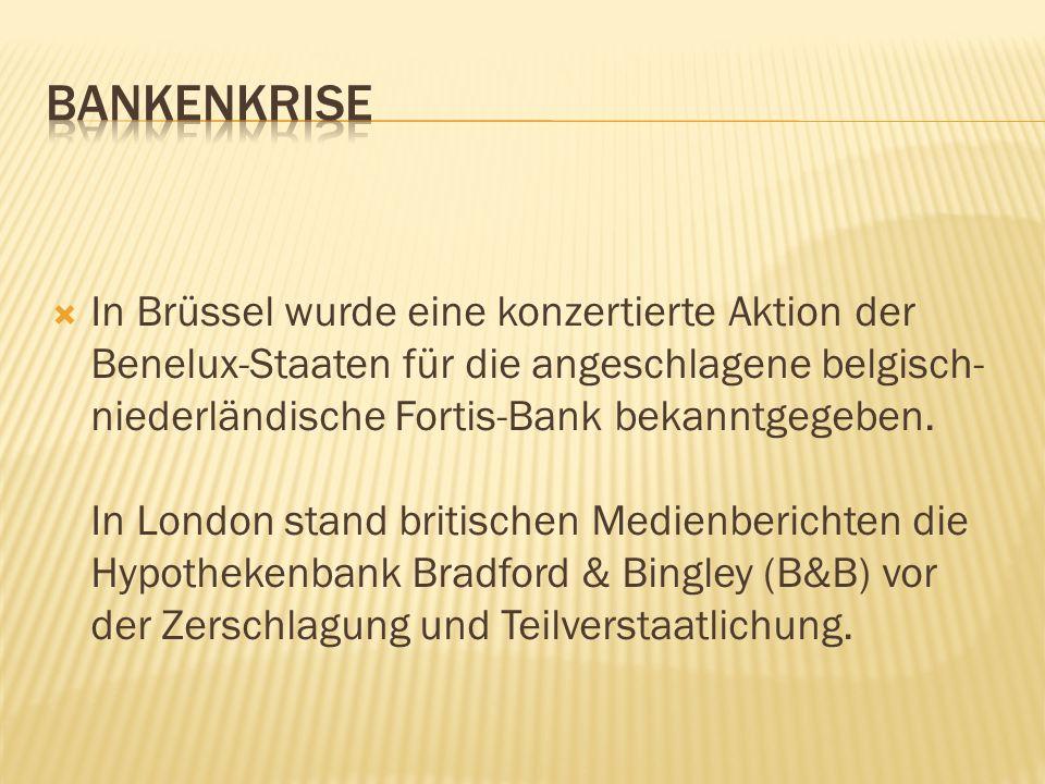  In Brüssel wurde eine konzertierte Aktion der Benelux-Staaten für die angeschlagene belgisch- niederländische Fortis-Bank bekanntgegeben. In London
