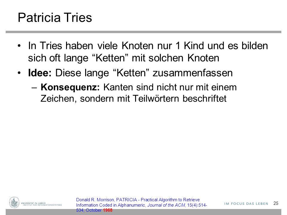 """Patricia Tries In Tries haben viele Knoten nur 1 Kind und es bilden sich oft lange """"Ketten"""" mit solchen Knoten Idee: Diese lange """"Ketten"""" zusammenfass"""