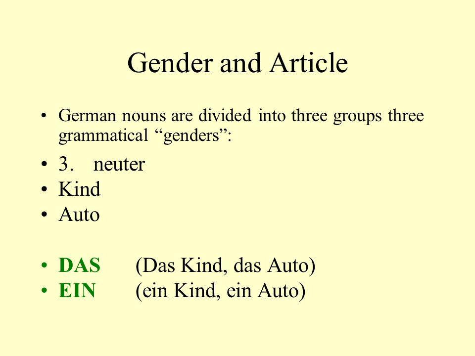 """Gender and Article German nouns are divided into three groups three grammatical """"genders"""": 3. neuter Kind Auto DAS(Das Kind, das Auto) EIN(ein Kind, e"""