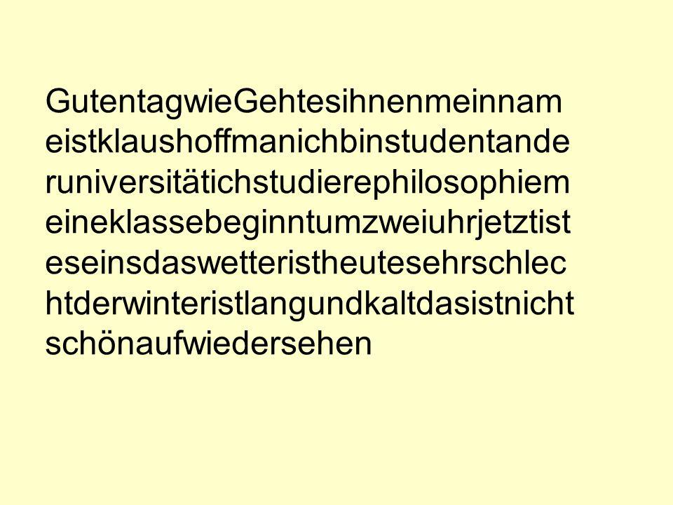 GutentagwieGehtesihnenmeinnam eistklaushoffmanichbinstudentande runiversitätichstudierephilosophiem eineklassebeginntumzweiuhrjetztist eseinsdaswetteristheutesehrschlec htderwinteristlangundkaltdasistnicht schönaufwiedersehen
