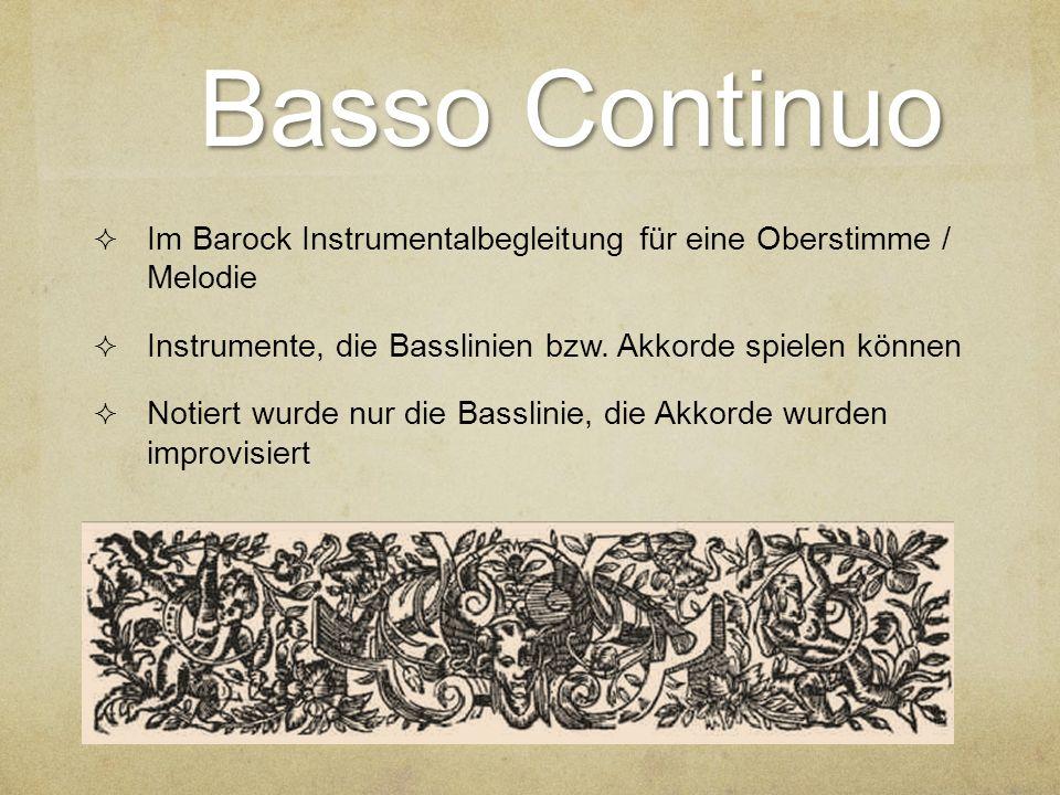 Basso Continuo IIm Barock Instrumentalbegleitung für eine Oberstimme / Melodie IInstrumente, die Basslinien bzw. Akkorde spielen können NNotiert