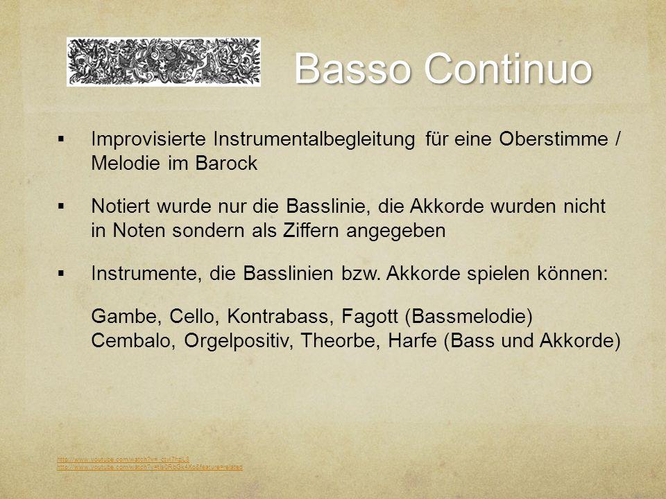 Basso Continuo  Improvisierte Instrumentalbegleitung für eine Oberstimme / Melodie im Barock  Notiert wurde nur die Basslinie, die Akkorde wurden nicht in Noten sondern als Ziffern angegeben  Instrumente, die Basslinien bzw.