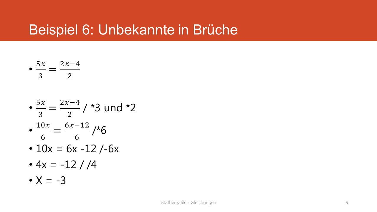 Mathematik - Gleichungen9 Beispiel 6: Unbekannte in Brüche