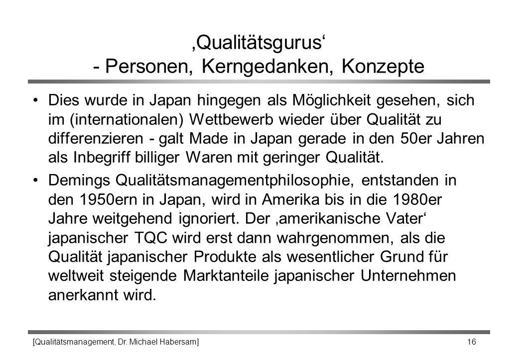 [Qualitätsmanagement, Dr. Michael Habersam] 16 'Qualitätsgurus' - Personen, Kerngedanken, Konzepte Dies wurde in Japan hingegen als Möglichkeit gesehe