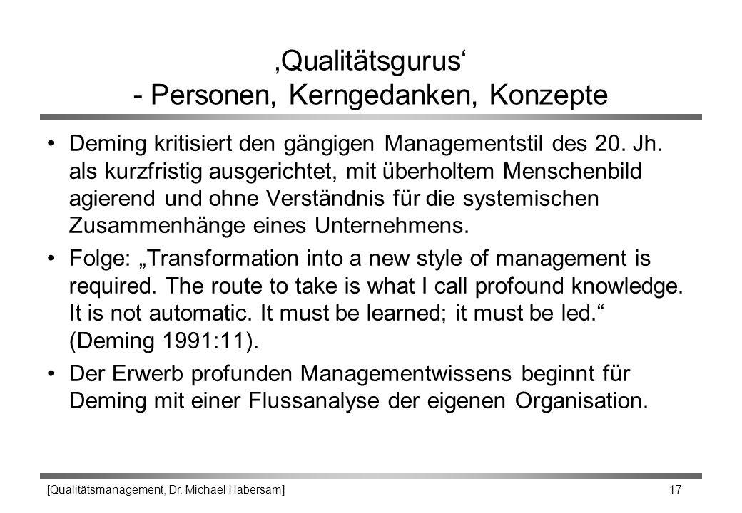 [Qualitätsmanagement, Dr. Michael Habersam] 17 'Qualitätsgurus' - Personen, Kerngedanken, Konzepte Deming kritisiert den gängigen Managementstil des 2