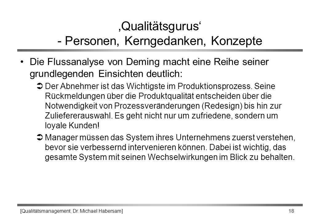 [Qualitätsmanagement, Dr. Michael Habersam] 18 'Qualitätsgurus' - Personen, Kerngedanken, Konzepte Die Flussanalyse von Deming macht eine Reihe seiner