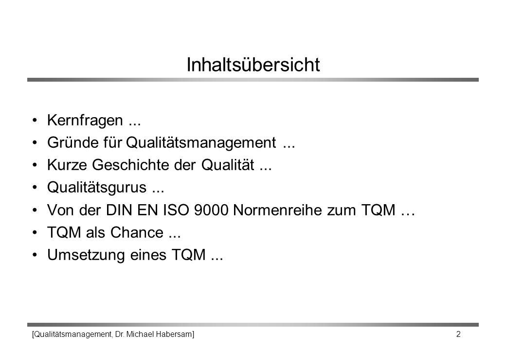 [Qualitätsmanagement, Dr. Michael Habersam] 2 Inhaltsübersicht Kernfragen... Gründe für Qualitätsmanagement... Kurze Geschichte der Qualität... Qualit