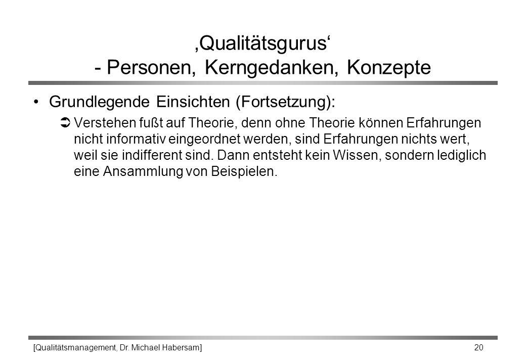 [Qualitätsmanagement, Dr. Michael Habersam] 20 'Qualitätsgurus' - Personen, Kerngedanken, Konzepte Grundlegende Einsichten (Fortsetzung): ÜVerstehen f