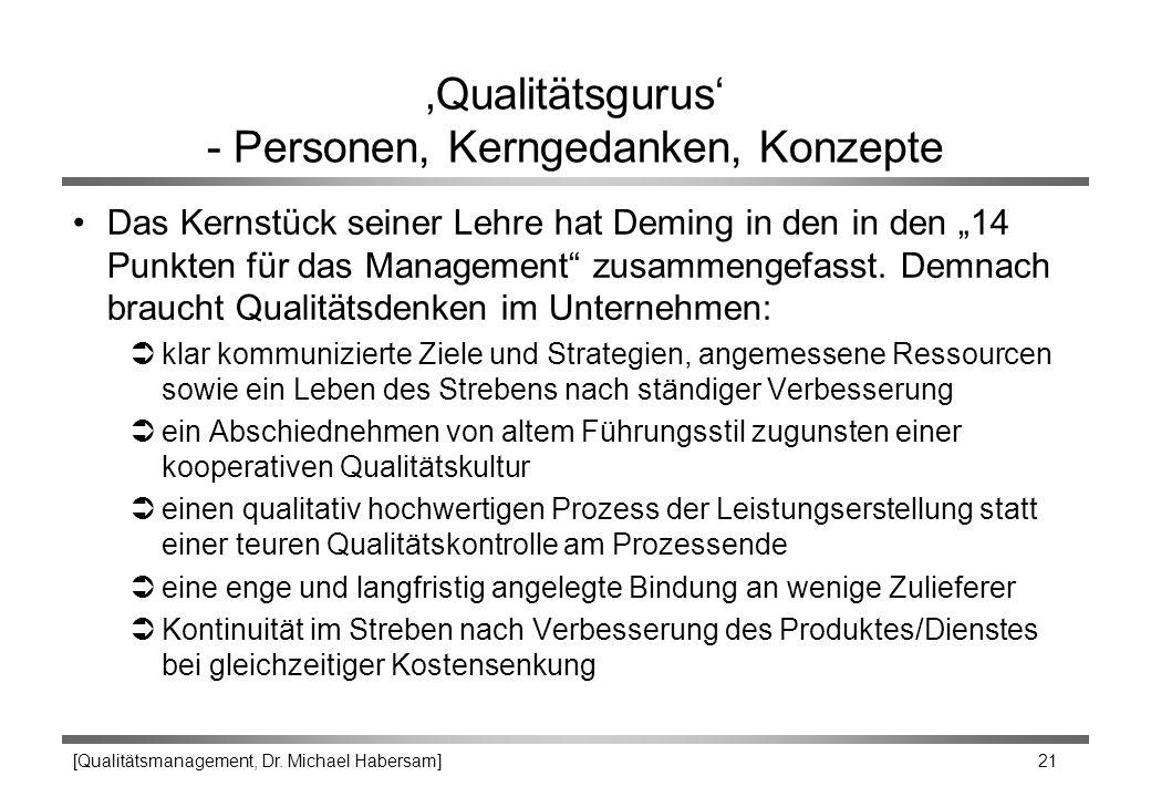 [Qualitätsmanagement, Dr. Michael Habersam] 21 'Qualitätsgurus' - Personen, Kerngedanken, Konzepte Das Kernstück seiner Lehre hat Deming in den in den