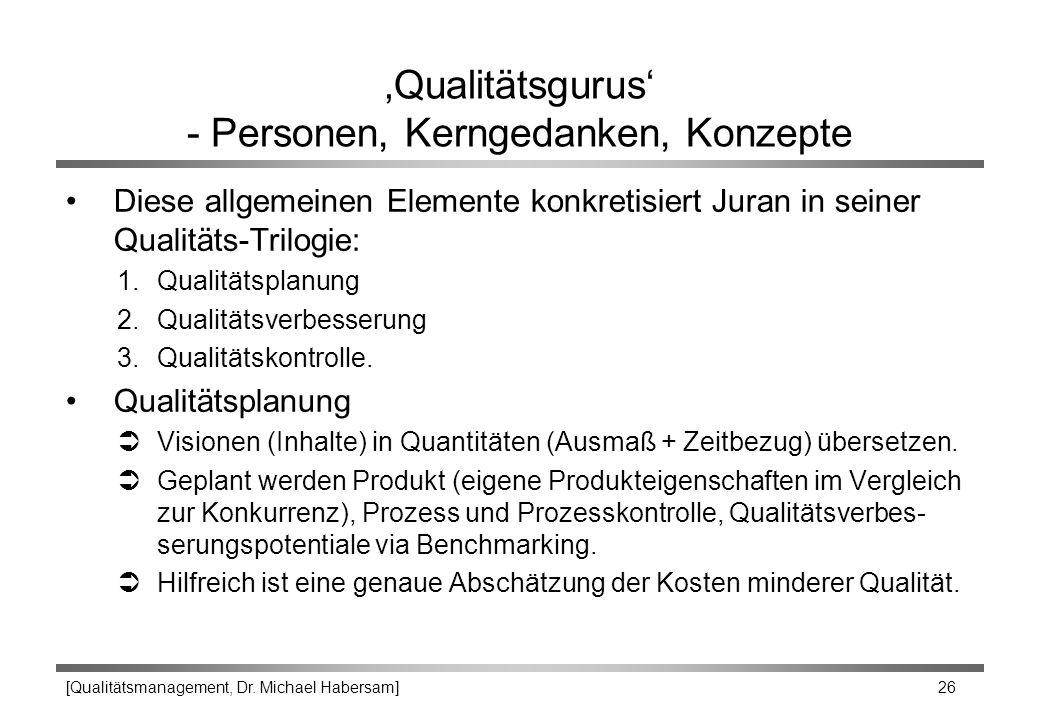 [Qualitätsmanagement, Dr. Michael Habersam] 26 'Qualitätsgurus' - Personen, Kerngedanken, Konzepte Diese allgemeinen Elemente konkretisiert Juran in s