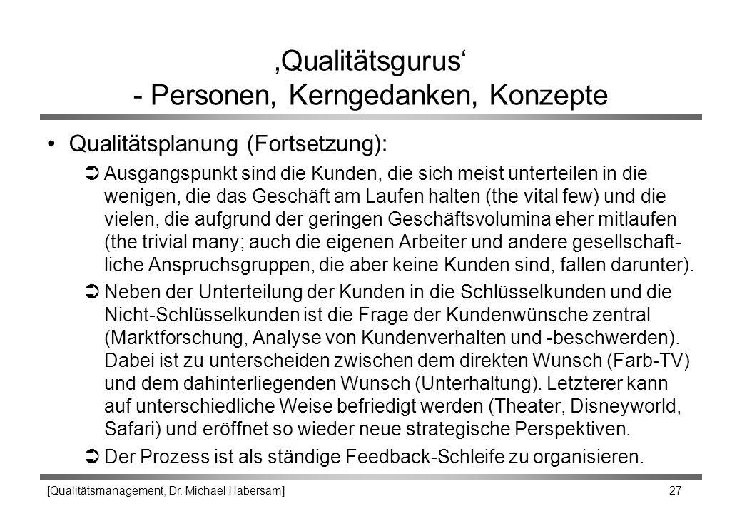 [Qualitätsmanagement, Dr. Michael Habersam] 27 'Qualitätsgurus' - Personen, Kerngedanken, Konzepte Qualitätsplanung (Fortsetzung): ÜAusgangspunkt sind