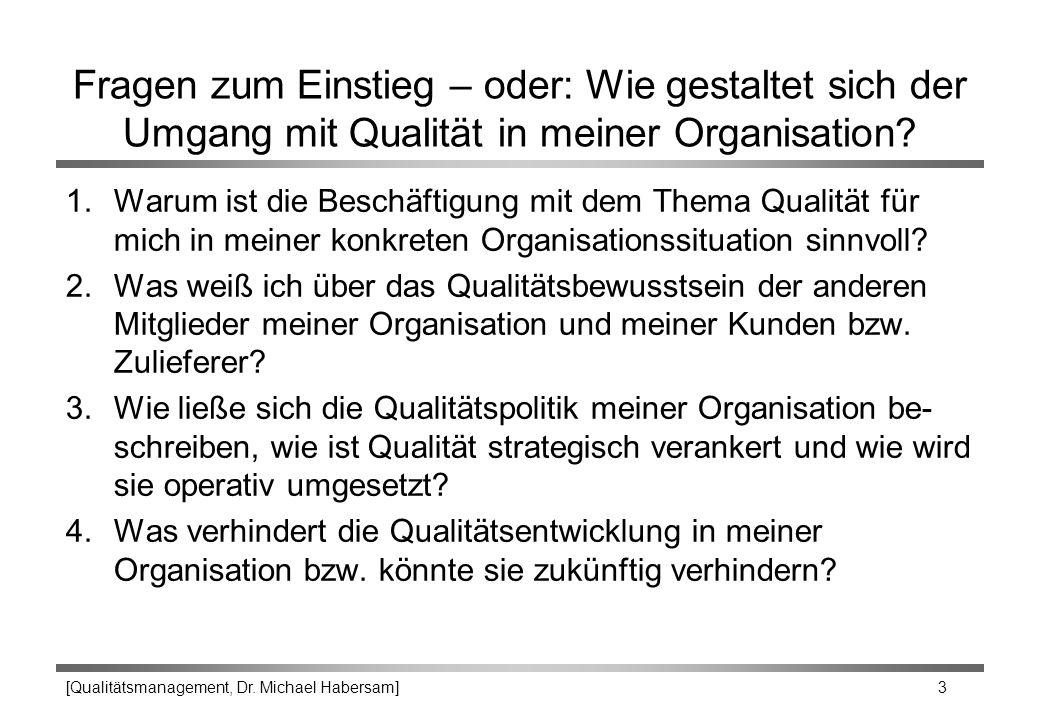 [Qualitätsmanagement, Dr. Michael Habersam] 3 Fragen zum Einstieg – oder: Wie gestaltet sich der Umgang mit Qualität in meiner Organisation? 1.Warum i