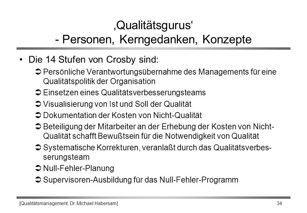 [Qualitätsmanagement, Dr. Michael Habersam] 34 'Qualitätsgurus' - Personen, Kerngedanken, Konzepte Die 14 Stufen von Crosby sind: ÜPersönliche Verantw