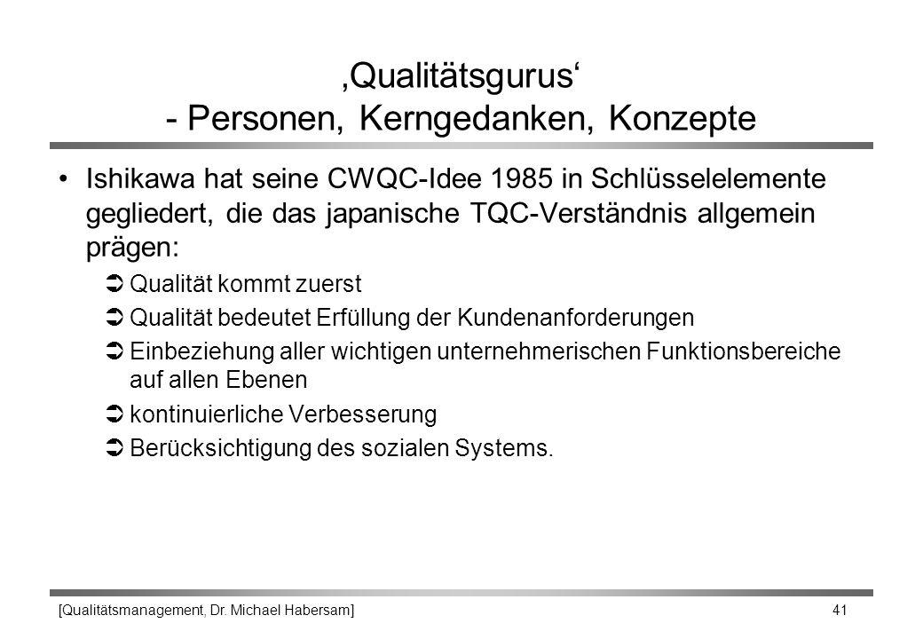 [Qualitätsmanagement, Dr. Michael Habersam] 41 'Qualitätsgurus' - Personen, Kerngedanken, Konzepte Ishikawa hat seine CWQC-Idee 1985 in Schlüsseleleme