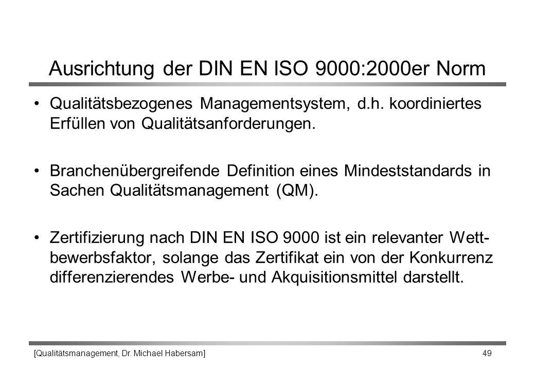 [Qualitätsmanagement, Dr. Michael Habersam] 49 Ausrichtung der DIN EN ISO 9000:2000er Norm Qualitätsbezogenes Managementsystem, d.h. koordiniertes Erf
