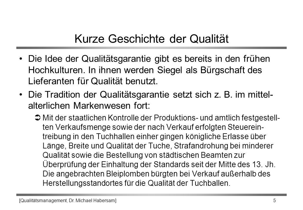 [Qualitätsmanagement, Dr. Michael Habersam] 5 Kurze Geschichte der Qualität Die Idee der Qualitätsgarantie gibt es bereits in den frühen Hochkulturen.
