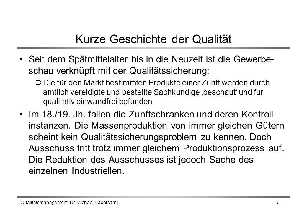 [Qualitätsmanagement, Dr. Michael Habersam] 6 Kurze Geschichte der Qualität Seit dem Spätmittelalter bis in die Neuzeit ist die Gewerbe- schau verknüp