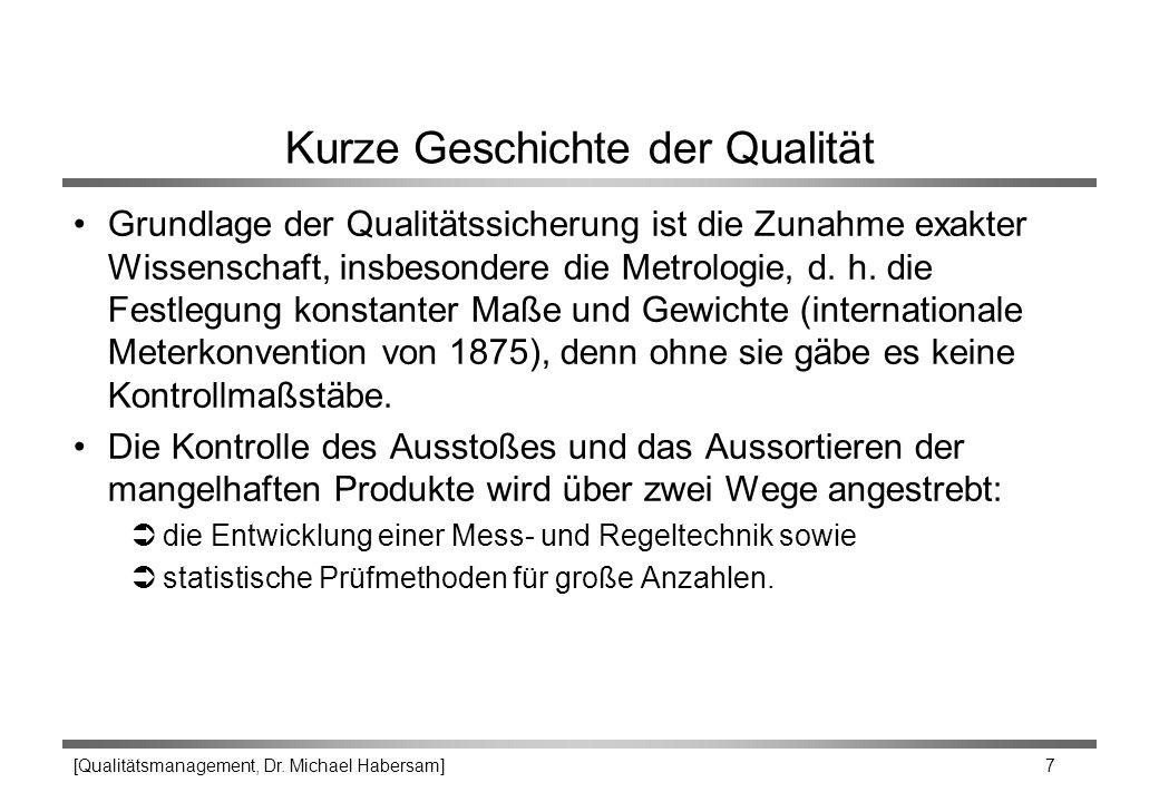 [Qualitätsmanagement, Dr. Michael Habersam] 7 Kurze Geschichte der Qualität Grundlage der Qualitätssicherung ist die Zunahme exakter Wissenschaft, ins