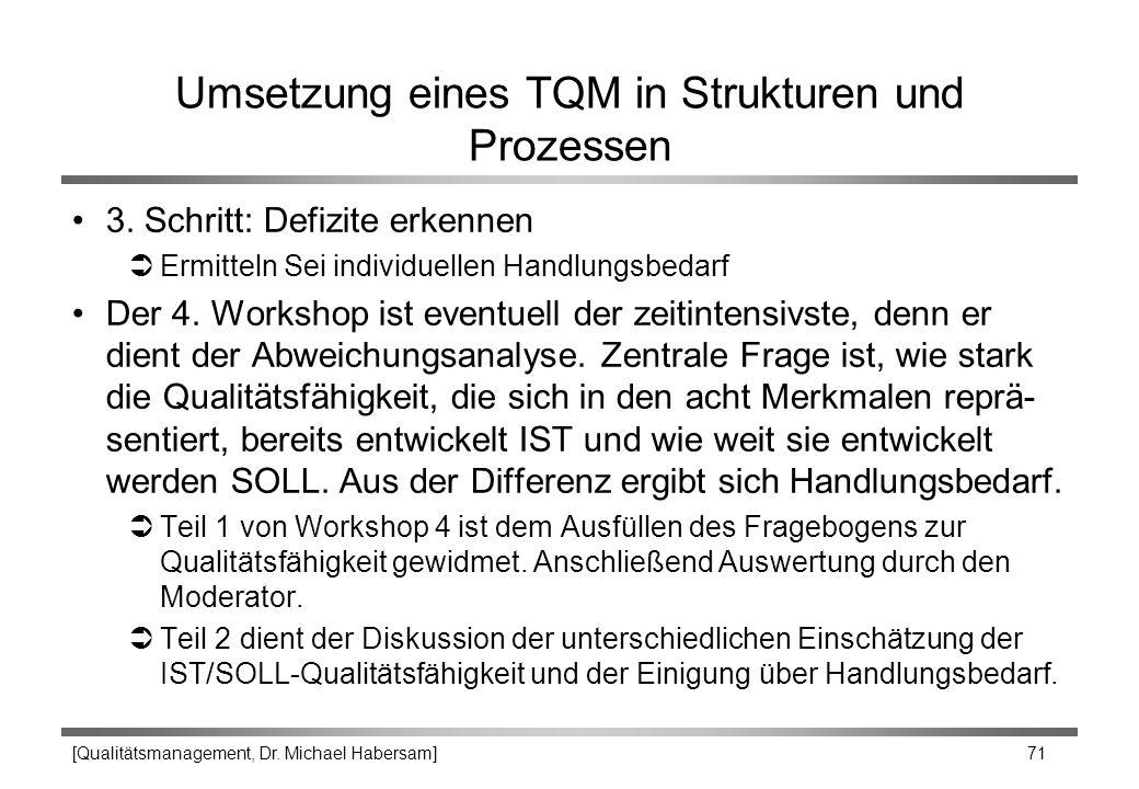 [Qualitätsmanagement, Dr. Michael Habersam] 71 Umsetzung eines TQM in Strukturen und Prozessen 3. Schritt: Defizite erkennen ÜErmitteln Sei individuel