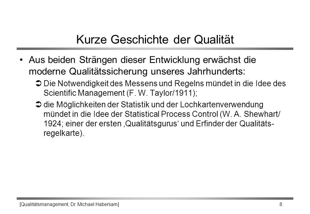 [Qualitätsmanagement, Dr. Michael Habersam] 8 Kurze Geschichte der Qualität Aus beiden Strängen dieser Entwicklung erwächst die moderne Qualitätssiche