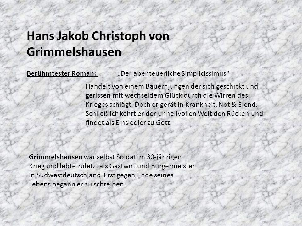 """Hans Jakob Christoph von Grimmelshausen Berühmtester Roman: """"Der abenteuerliche Simplicissimus"""" Handelt von einem Bauernjungen der sich geschickt und"""