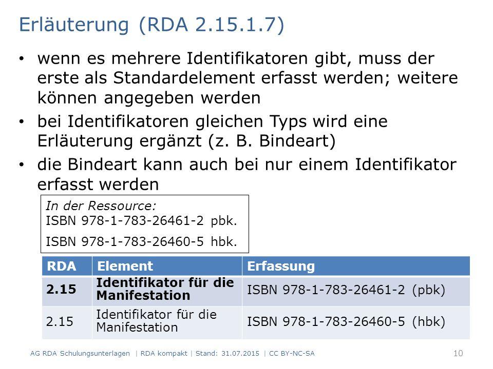 Erläuterung (RDA 2.15.1.7) wenn es mehrere Identifikatoren gibt, muss der erste als Standardelement erfasst werden; weitere können angegeben werden be