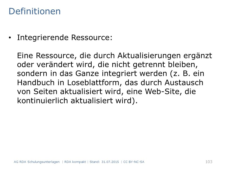 Definitionen Integrierende Ressource: Eine Ressource, die durch Aktualisierungen ergänzt oder verändert wird, die nicht getrennt bleiben, sondern in d
