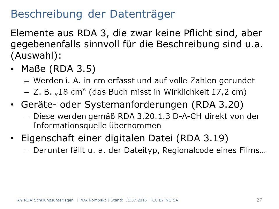 27 Beschreibung der Datenträger Elemente aus RDA 3, die zwar keine Pflicht sind, aber gegebenenfalls sinnvoll für die Beschreibung sind u.a. (Auswahl)