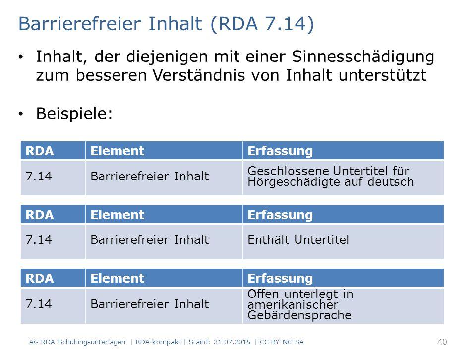 RDAElementErfassung 7.14Barrierefreier Inhalt Geschlossene Untertitel für Hörgeschädigte auf deutsch Barrierefreier Inhalt (RDA 7.14) Inhalt, der diej