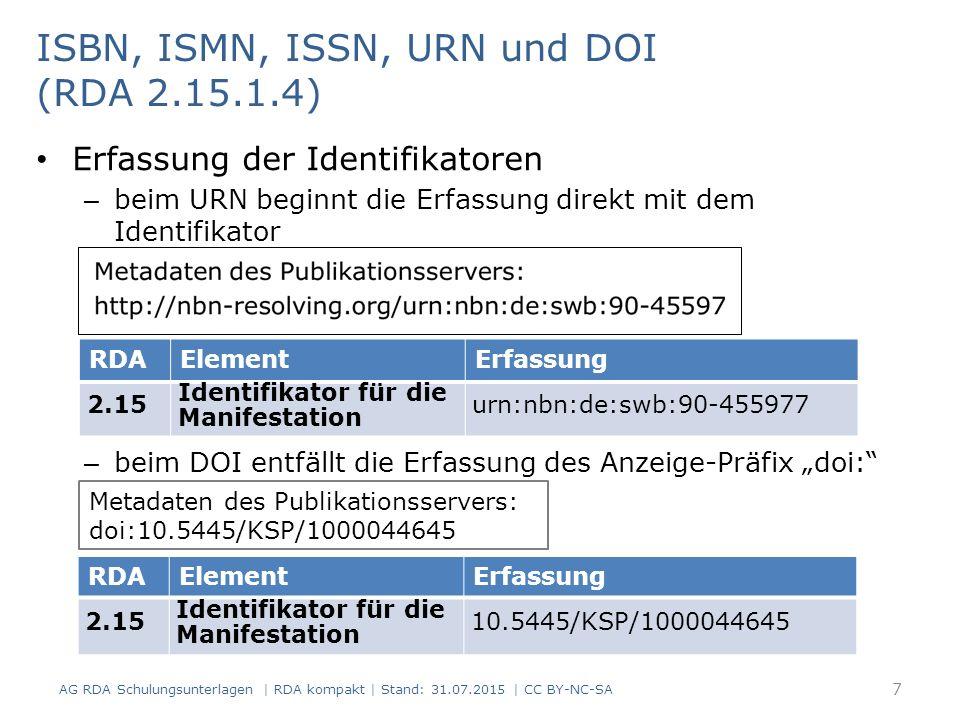 ISBN, ISMN, ISSN, URN und DOI (RDA 2.15.1.4) Erfassung der Identifikatoren – beim URN beginnt die Erfassung direkt mit dem Identifikator – beim DOI en