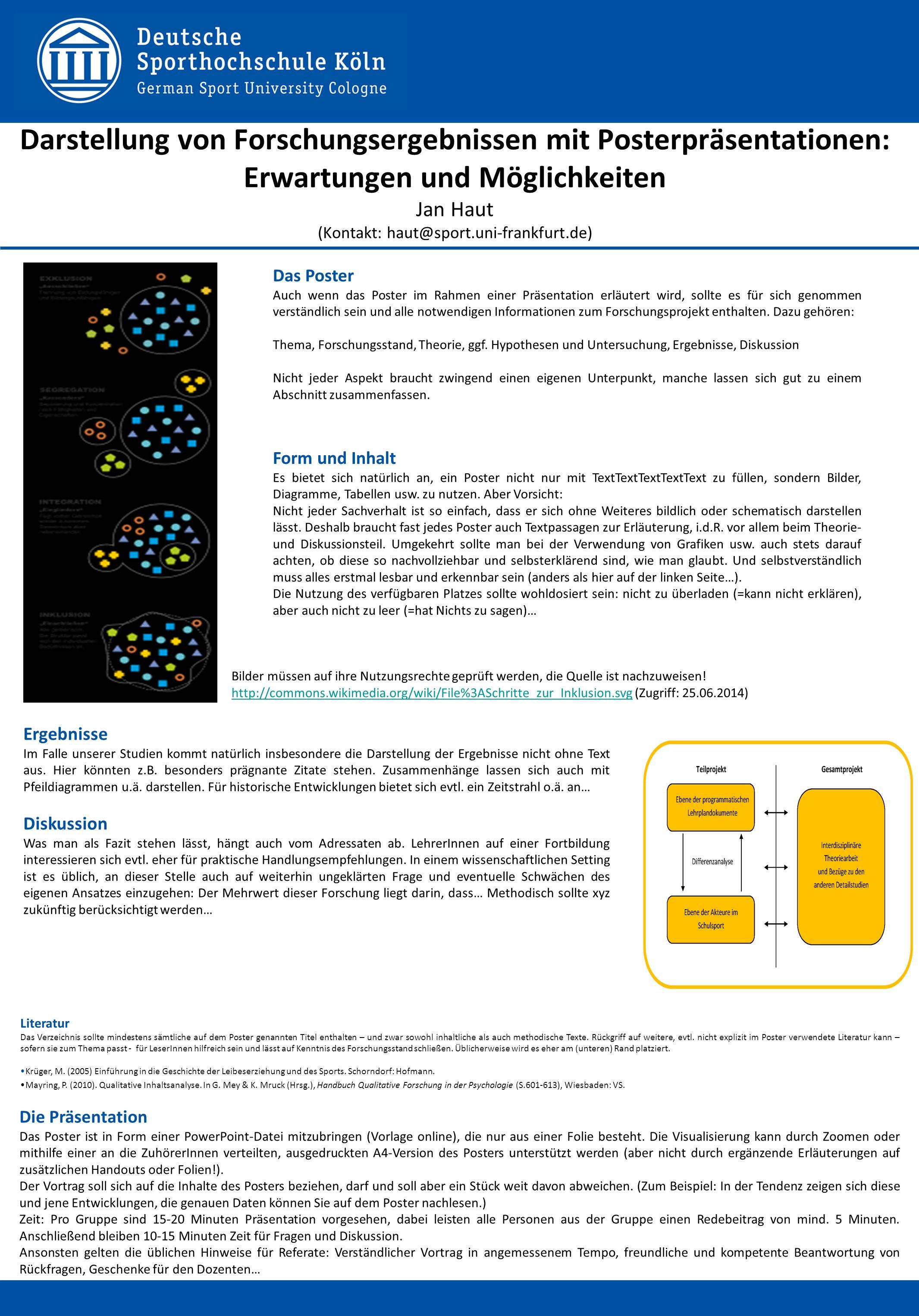 Darstellung von Forschungsergebnissen mit Posterpräsentationen: Erwartungen und Möglichkeiten Jan Haut (Kontakt: haut@sport.uni-frankfurt.de) Das Post