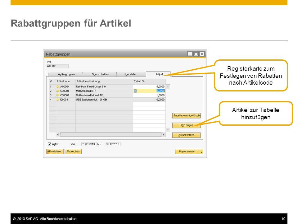 ©2013 SAP AG. Alle Rechte vorbehalten.10 Rabattgruppen für Artikel Registerkarte zum Festlegen von Rabatten nach Artikelcode Artikel zur Tabelle hinzu