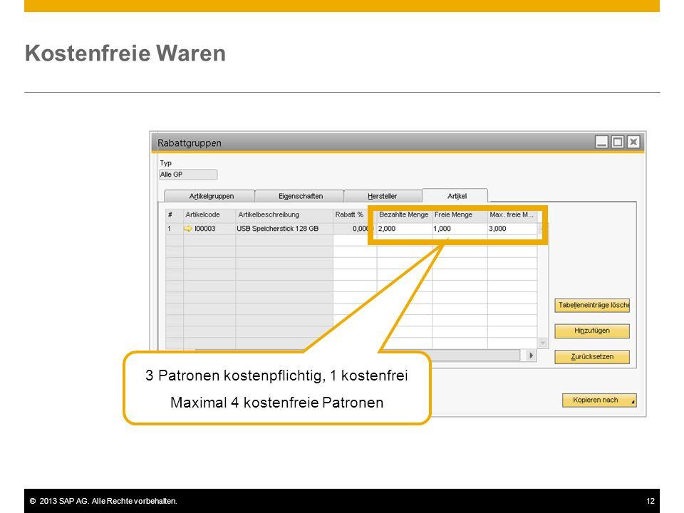 ©2013 SAP AG. Alle Rechte vorbehalten.12 Kostenfreie Waren 3 Patronen kostenpflichtig, 1 kostenfrei Maximal 4 kostenfreie Patronen