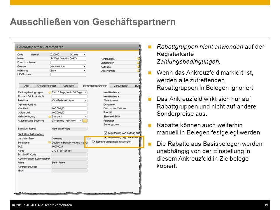 ©2013 SAP AG. Alle Rechte vorbehalten.19 Ausschließen von Geschäftspartnern Rabattgruppen nicht anwenden auf der Registerkarte Zahlungsbedingungen. We