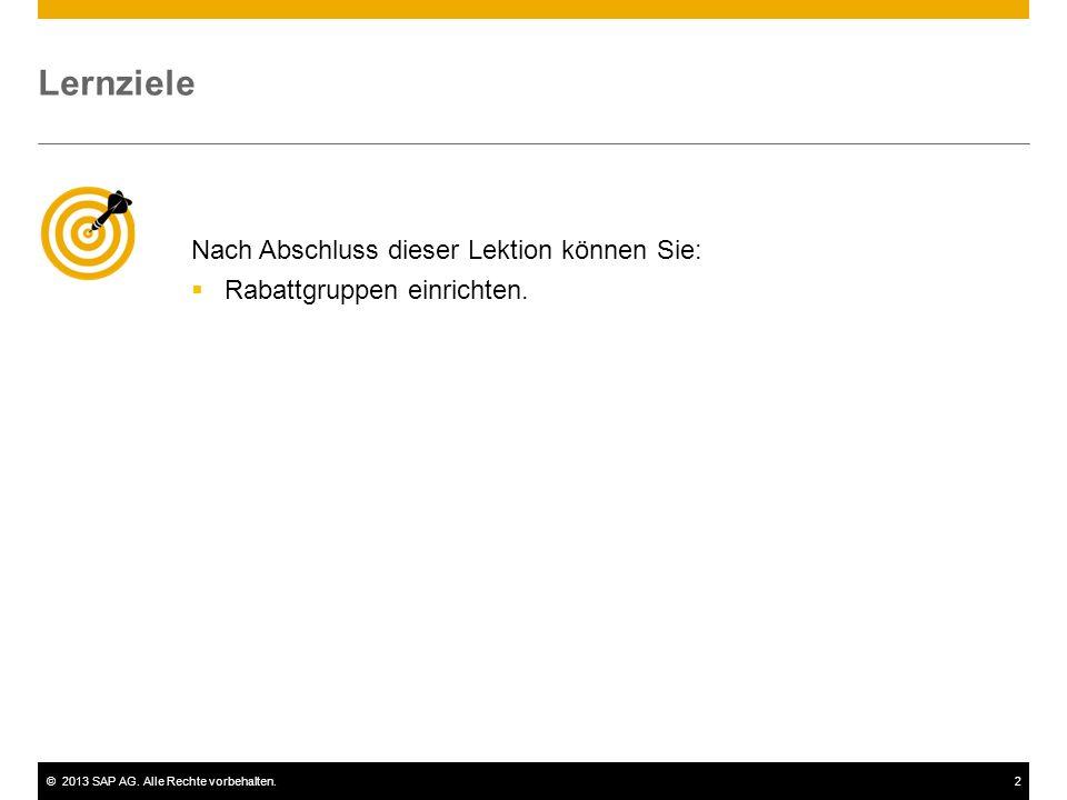 ©2013 SAP AG. Alle Rechte vorbehalten.2 Nach Abschluss dieser Lektion können Sie:  Rabattgruppen einrichten. Lernziele