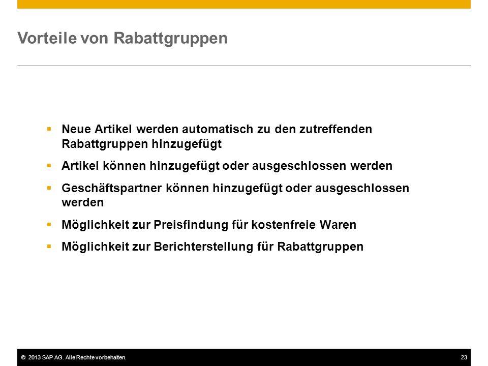 ©2013 SAP AG. Alle Rechte vorbehalten.23 Vorteile von Rabattgruppen  Neue Artikel werden automatisch zu den zutreffenden Rabattgruppen hinzugefügt 