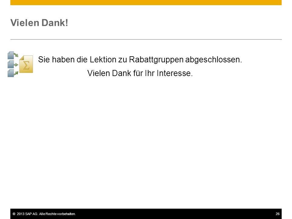 ©2013 SAP AG. Alle Rechte vorbehalten.26 Vielen Dank! Sie haben die Lektion zu Rabattgruppen abgeschlossen. Vielen Dank für Ihr Interesse.