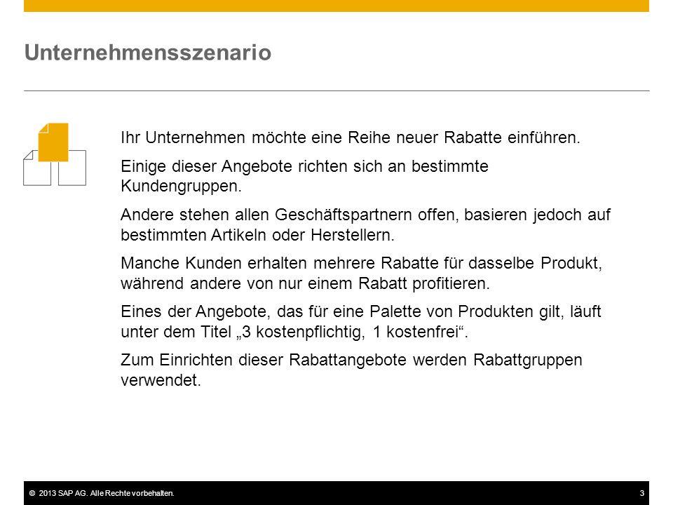 ©2013 SAP AG. Alle Rechte vorbehalten.3 Ihr Unternehmen möchte eine Reihe neuer Rabatte einführen. Einige dieser Angebote richten sich an bestimmte Ku