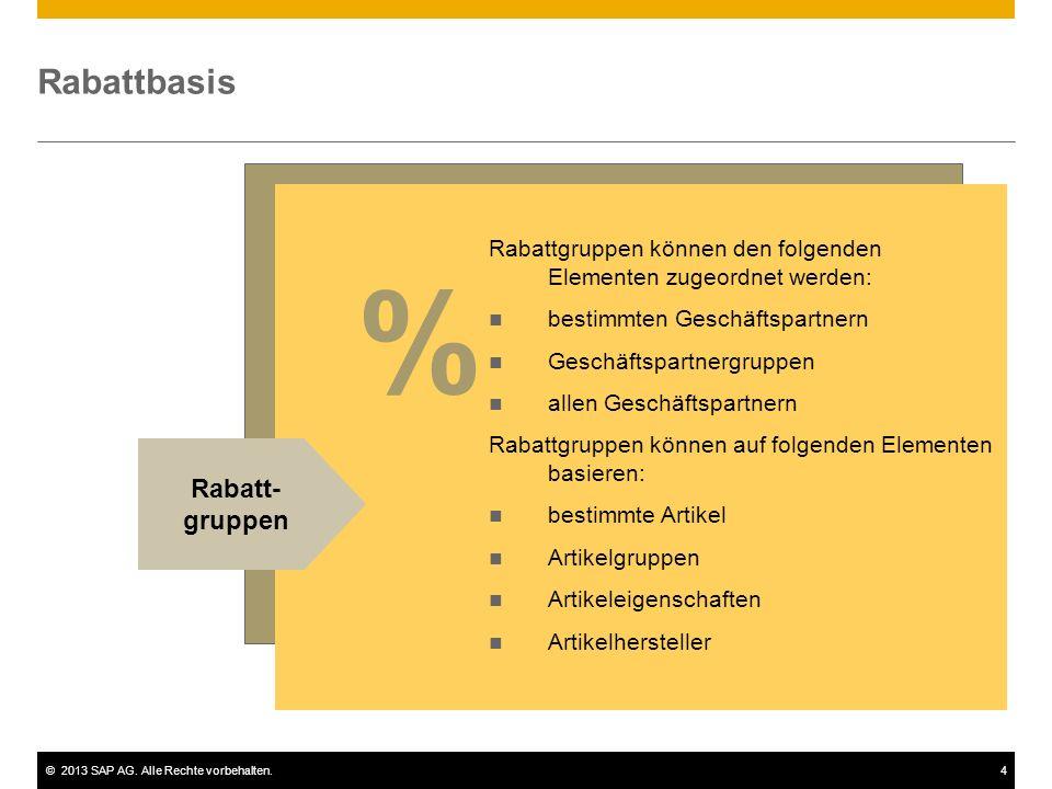 ©2013 SAP AG. Alle Rechte vorbehalten.4 Rabattbasis Rabattgruppen können den folgenden Elementen zugeordnet werden: bestimmten Geschäftspartnern Gesch