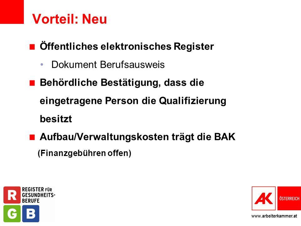 www.arbeiterkammer.at Vorteil: Neu Öffentliches elektronisches Register Dokument Berufsausweis Behördliche Bestätigung, dass die eingetragene Person d