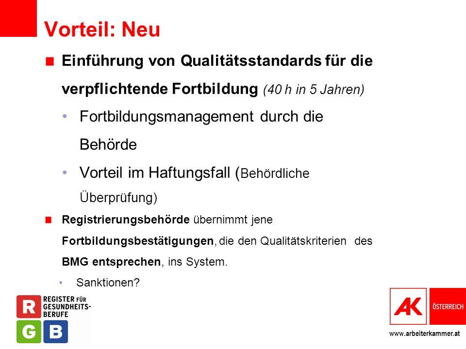 www.arbeiterkammer.at Vorteil: Neu Einführung von Qualitätsstandards für die verpflichtende Fortbildung (40 h in 5 Jahren) Fortbildungsmanagement durc